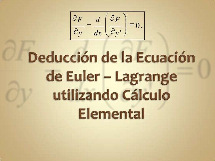 Deducción de la Ecuación de Euler – Lagrange utilizando Cálculo Elemental<br />