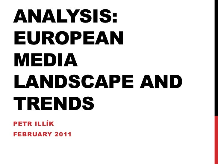 Analysis: European media landscape and trends<br />Petr Illík<br />February 2011<br />