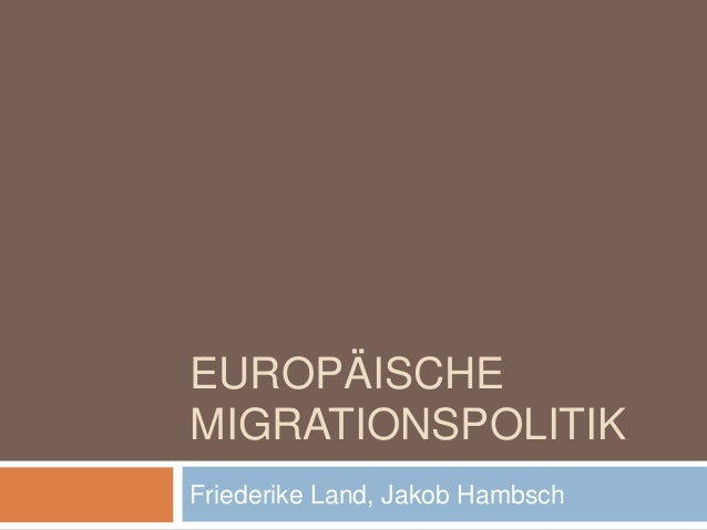 EUROPÄISCHEMIGRATIONSPOLITIKFriederike Land, Jakob Hambsch