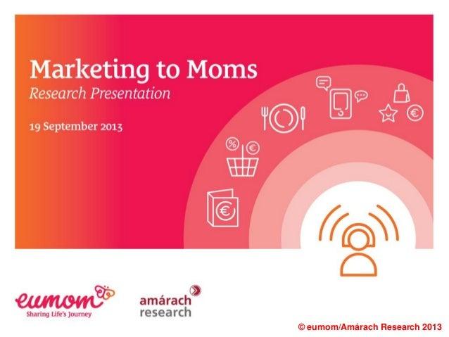 Eumom Amárach Research - Marketing to Moms presentation September 2013