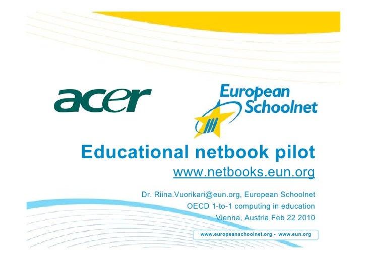 Educational netbook pilot               www.netbooks.eun.org       Dr. Riina.Vuorikari@eun.org, European Schoolnet        ...