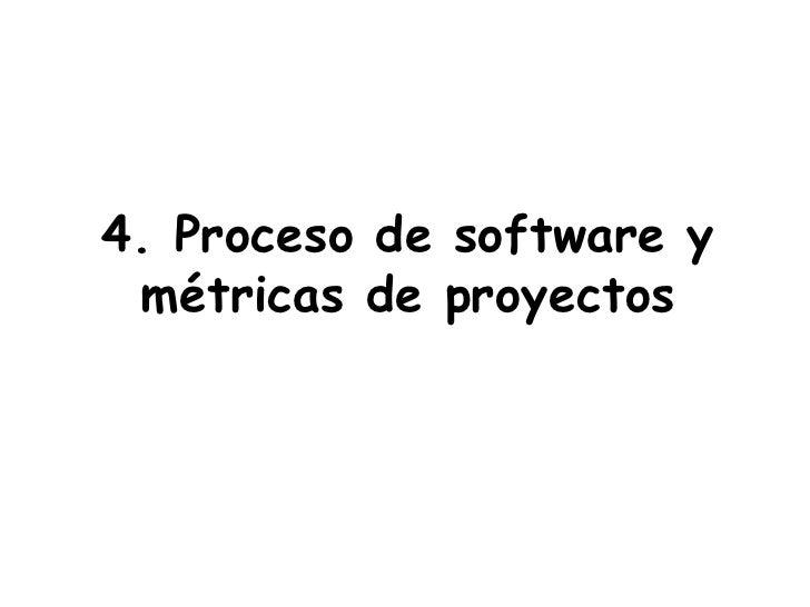 4. Proceso de software y métricas de proyectos