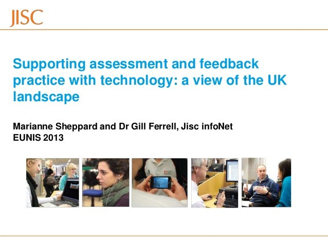 Supporting assessment and feedbackpractice with technology: a view of the UKlandscapeMarianne Sheppard and Dr Gill Ferrell...