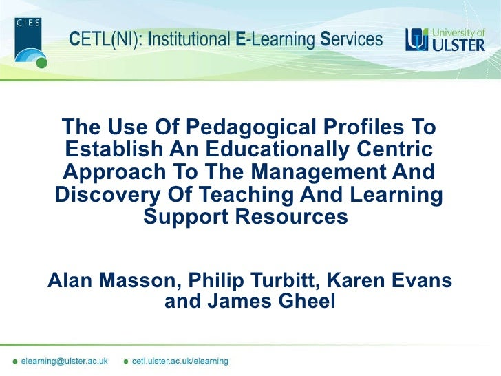 The Use Of Pedagogical Profiles To Establish An Educationally Centric Approach To The Management And Discovery Of Teaching...
