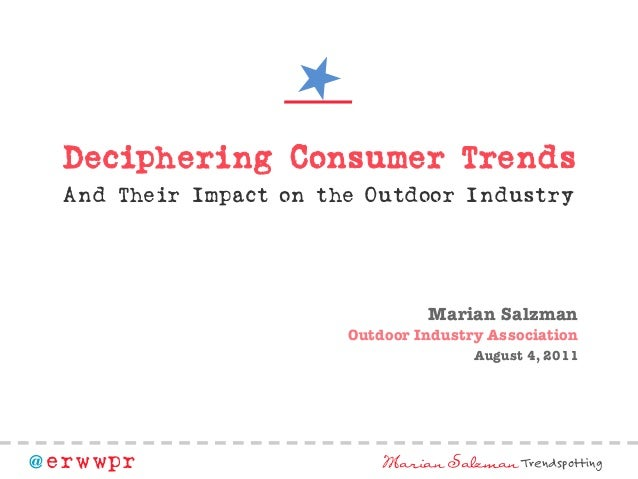 Deciphering Consumer Trends Deciphering Consumer Trends And Their Impact on the Outdoor Industry  Marian Salzman Outdoor I...