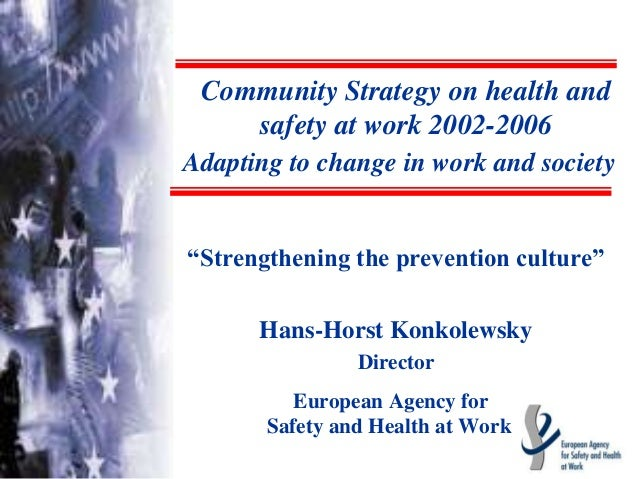 """""""Strengthening the prevention culture"""" Hans-Horst Konkolewsky Director European Agency for Safety and Health at Work Commu..."""