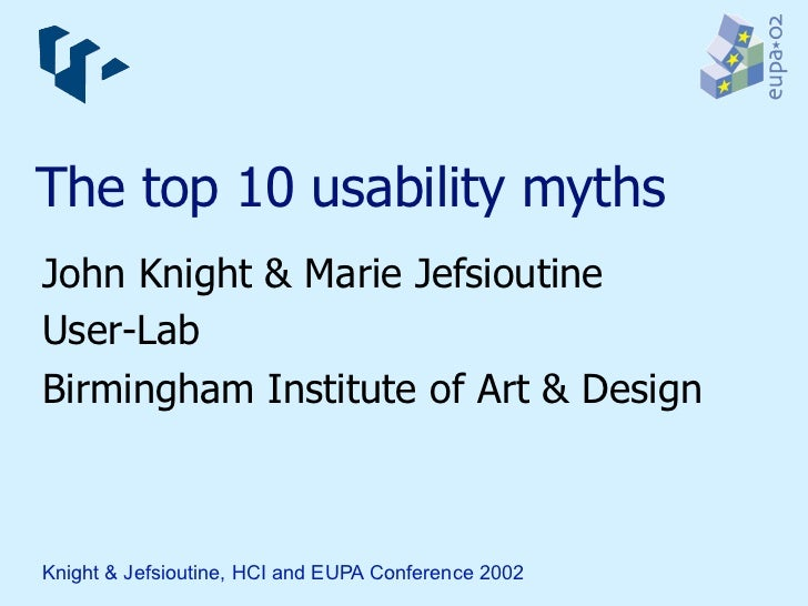 The top 10 usability mythsJohn Knight & Marie JefsioutineUser-LabBirmingham Institute of Art & DesignKnight & Jefsioutine,...