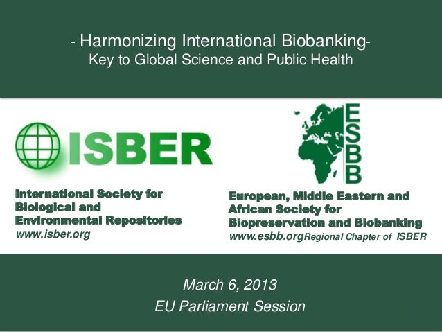 - Harmonizing International Biobanking-           Key to Global Science and Public HealthInternational Society for      Eu...
