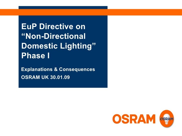 "EuP Directive on  ""Non-Directional  Domestic Lighting"" Phase I Explanations & Consequences OSRAM UK 30.01.09"