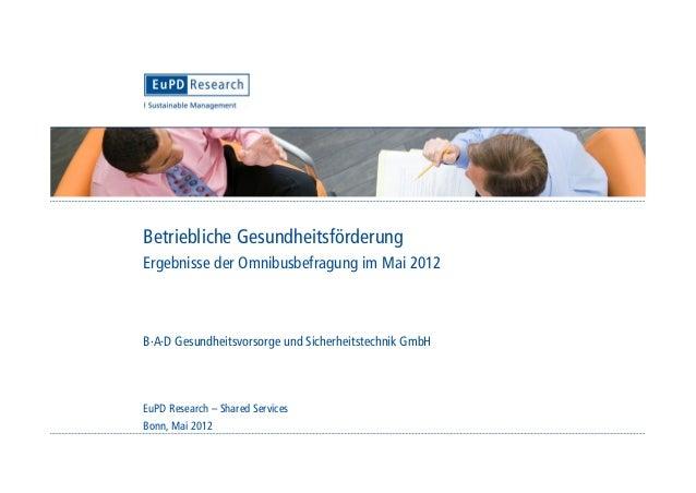 Betriebliche GesundheitsförderungErgebnisse der Omnibusbefragung im Mai 2012B·A·D Gesundheitsvorsorge und Sicherheitstechn...