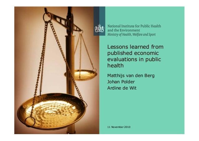 1 11 November 2010 Lessons learned from published economic evaluations in public health Matthijs van den Berg Johan Polder...