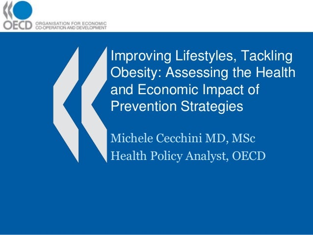 Improving Lifestyles, Tackling Obesity: Assessing the Health and Economic Impact of Prevention Strategies Michele Cecchini...