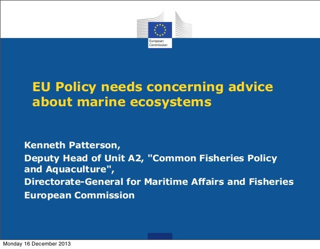 "EU Policy needs concerning advice about marine ecosystems Kenneth Patterson, Deputy Head of Unit A2, ""Common Fisheries Pol..."