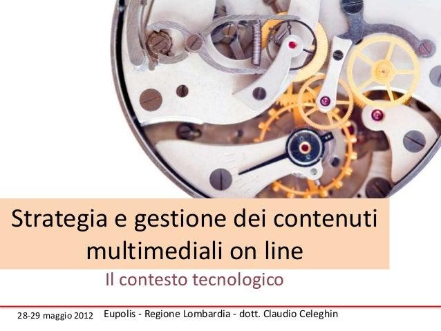 Strategia e gestione dei contenuti       multimediali on line                    Il contesto tecnologico28-29 maggio 2012 ...