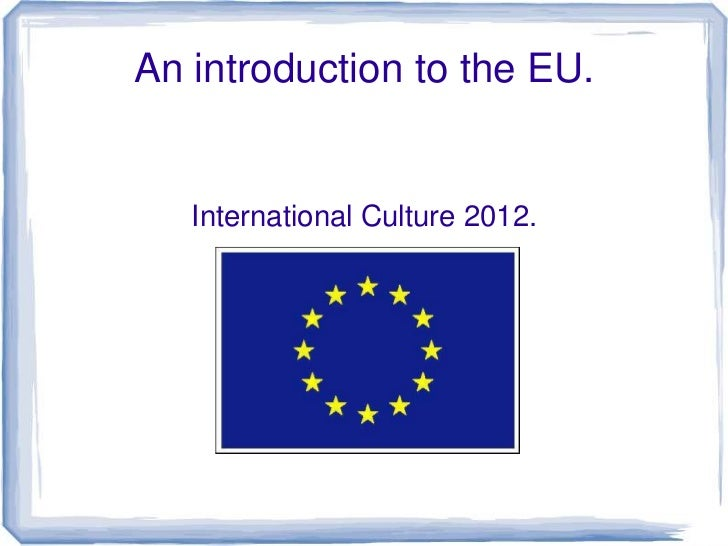 An introduction to the EU.   International Culture 2012.