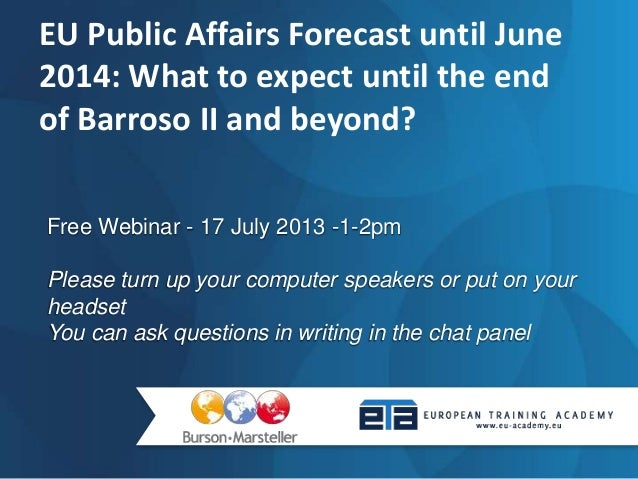 EU Public Affairs Forecast until June 2014: What   to expect until the end of Barroso II and   beyond?