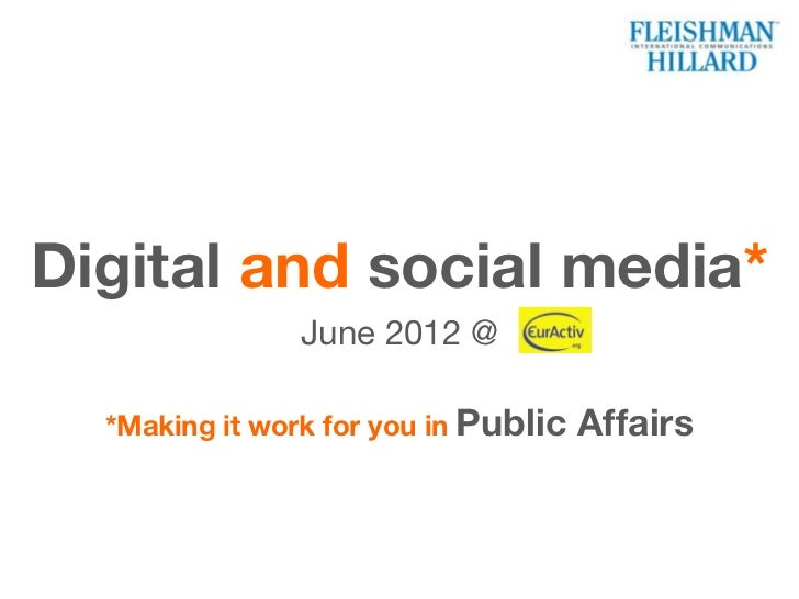 Digital and social media*               June 2012 @  *Making it work for you in Public   Affairs