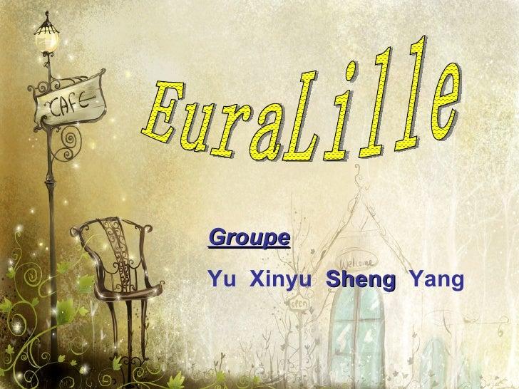 EuraLille Groupe   Yu  Xinyu  Sheng   Yang