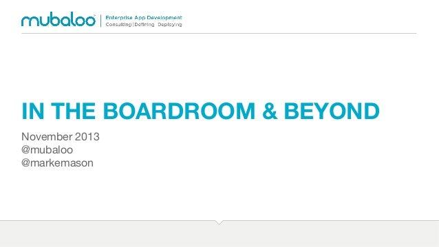 IN THE BOARDROOM & BEYOND November 2013 @mubaloo @markemason