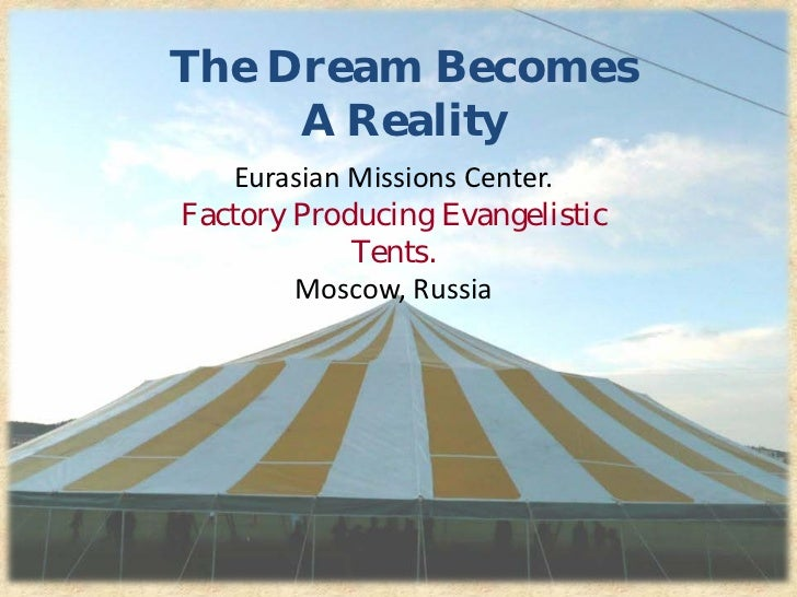 The Dream Becomes     A Reality   Eurasian Missions Center.Factory Producing Evangelistic            Tents.        Moscow,...