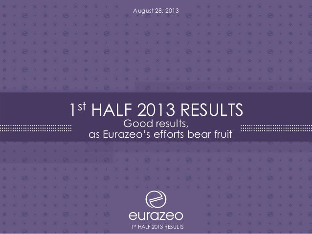 1st HALF 2013 RESULTS 1 August 28, 2013 1st HALF 2013 RESULTS Good results, as Eurazeo's efforts bear fruit