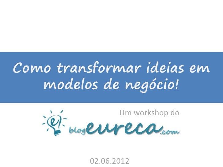 Semana SUSIE 2012 - Workshop Como transformar ideias em negócios