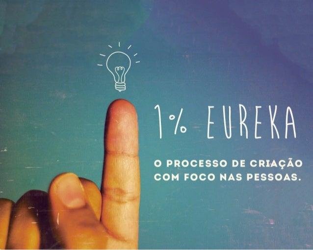 1% Eureka. O Processo de criação com foco nas pessoas.