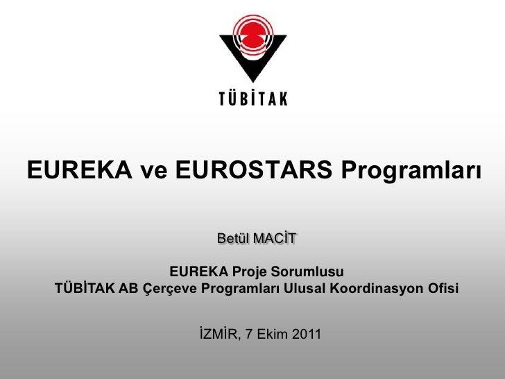 EUREKA ve EUROSTARS Programları<br />Betül MACİT<br />EUREKA Proje Sorumlusu<br />TÜBİTAK AB Çerçeve Programları Ulusal Ko...