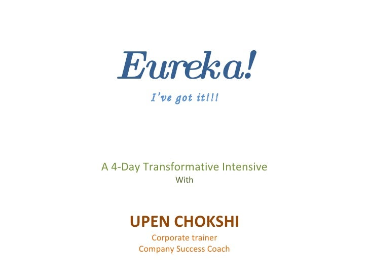 Eureka! I've got it!!! A 4-Day Transformative Intensive With UPEN CHOKSHI Corporate trainer Company Success Coach