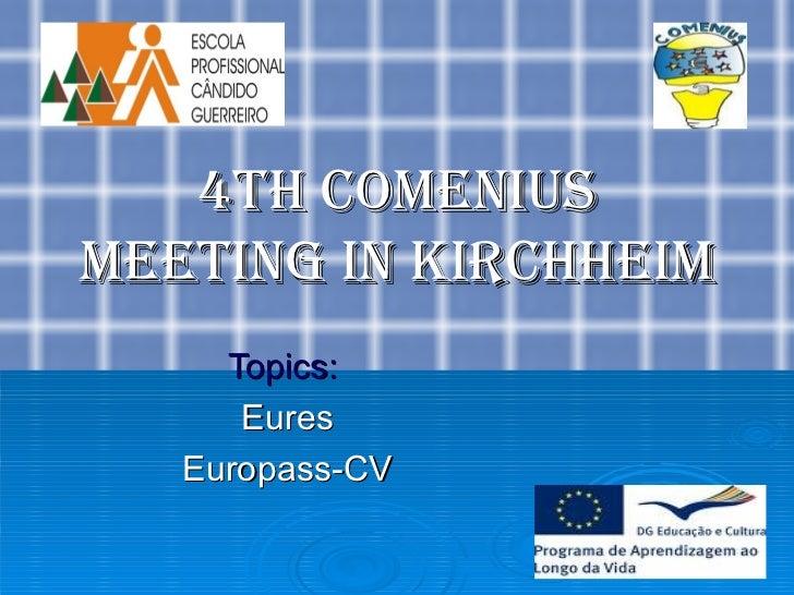 4th Comenius Meeting in Kirchheim Topics:  Eures Europass-CV