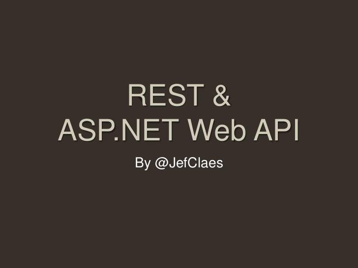 REST &ASP.NET Web API    By @JefClaes