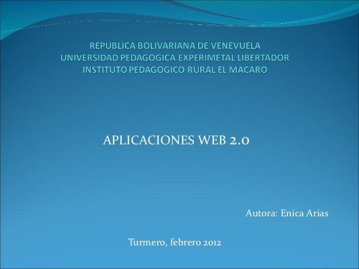 APLICACIONES WEB  2.0 Autora: Enica Arias Turmero, febrero 2012