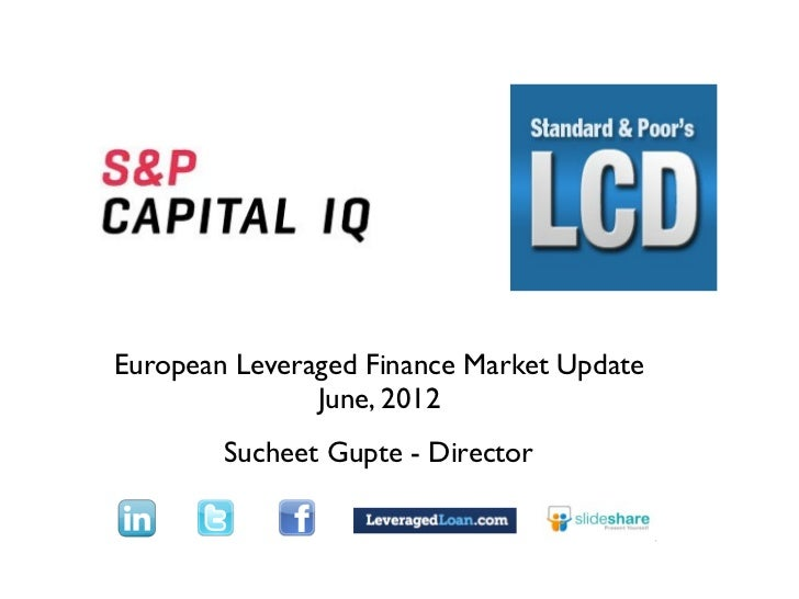 TextEuropean Leveraged Finance Market Update               June, 2012        Sucheet Gupte - Director