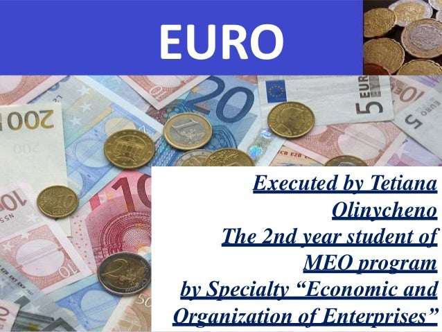 """EURO Executed by Tetiana Olinycheno The 2nd year student of MEO program by Specialty """"Economic and Organization of Enterpr..."""