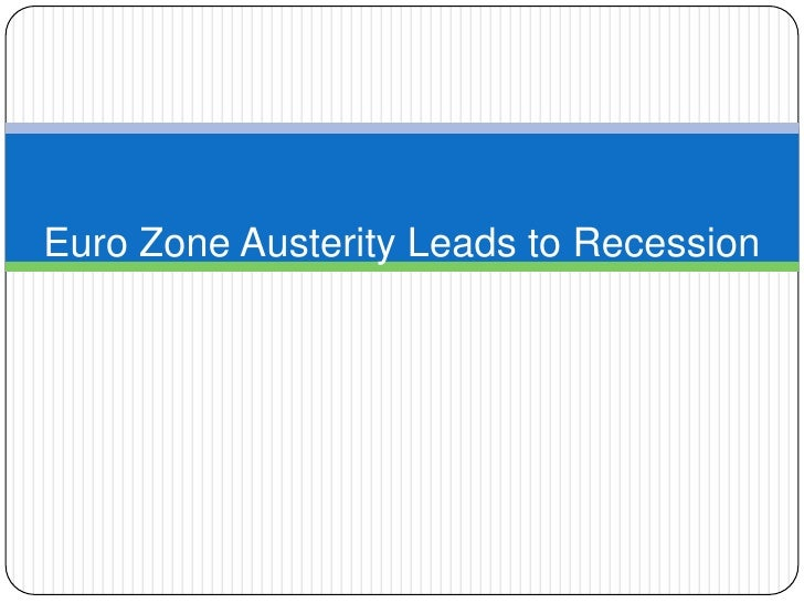 Euro Zone Austerity Leads To Recession