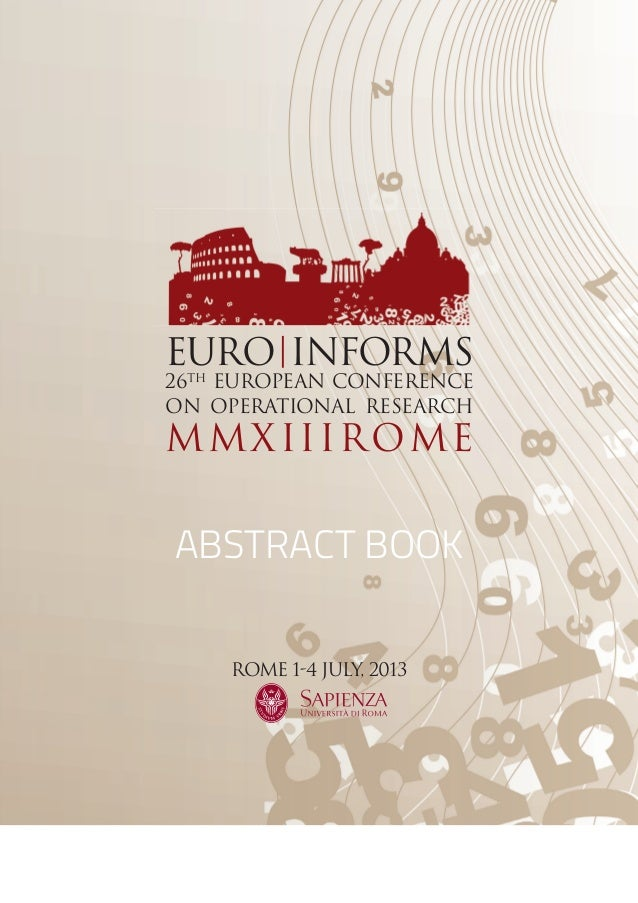 EURO|INFORMS 26TH EUROPEAN CONFERENCE ON OPERATIONAL RESEARCH MMXIIIRoME ROME 1-4 JULY, 2013 ABSTRACT BOOK