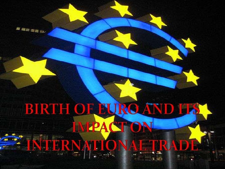 BIRTH OF EURO AND ITS IMPACT ON INTERNATIONAL TRADE<br />