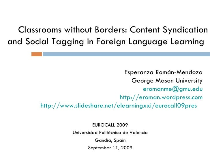 Classrooms without Borders: Content Syndication and Social Tagging in Foreign Language Learning   Esperanza Román-Mendoza ...