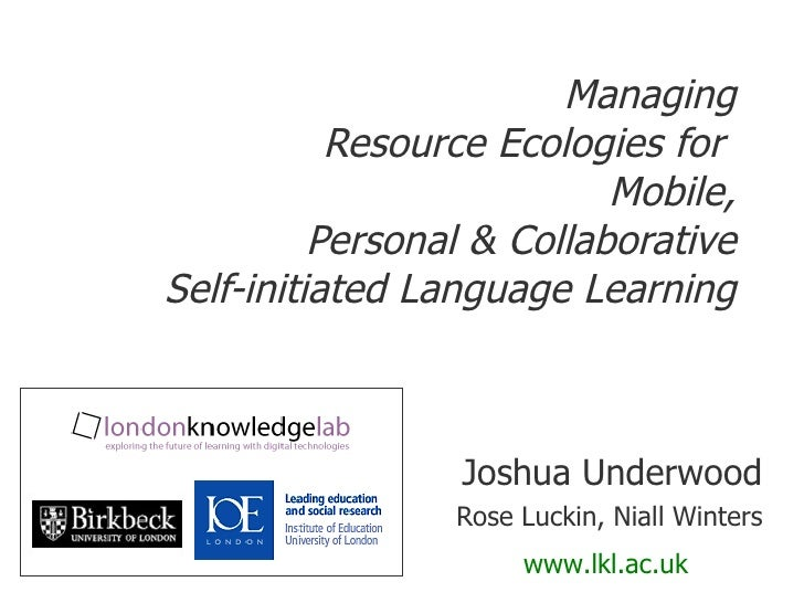 Managing Resource Ecologies for  Mobile, Personal & Collaborative Self-initiated Language Learning Joshua Underwood Rose L...
