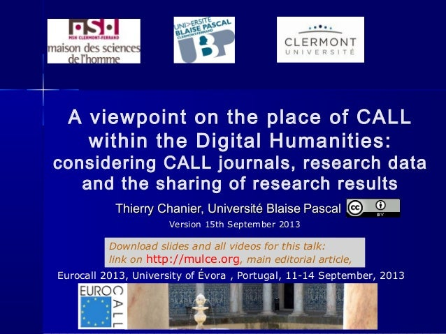 Eurocall2013: A viewpoint on the place of CALL within the Digital Humanities: considering journals, research data and the sharing of research results.