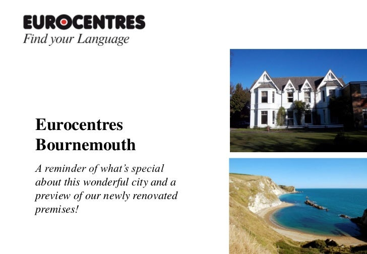 EurocentresBournemouthA reminder of what's specialabout this wonderful city and apreview of our newly renovatedpremises!