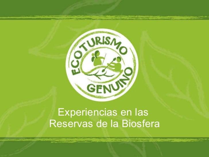 Experiencias en las  Reservas de la Biosfera