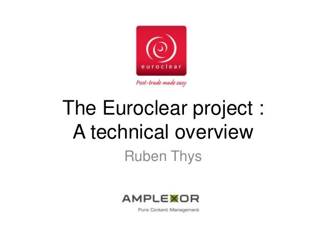 The Euroclear project : A technical overview Ruben Thys