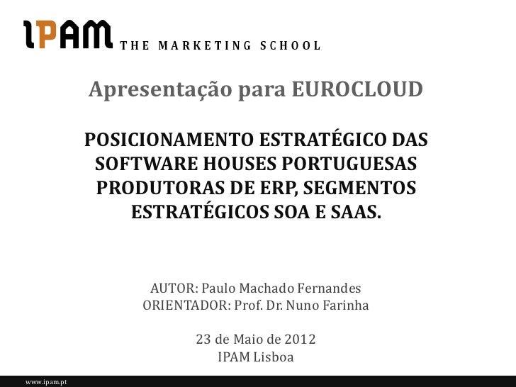 Apresentação para EUROCLOUD              POSICIONAMENTO ESTRATÉGICO DAS               SOFTWARE HOUSES PORTUGUESAS         ...