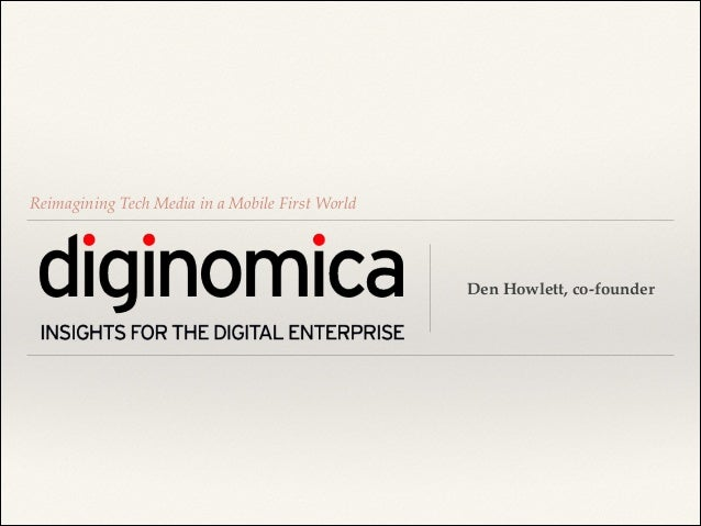Reimagining Tech Media in a Mobile First World  Den Howlett, co-founder