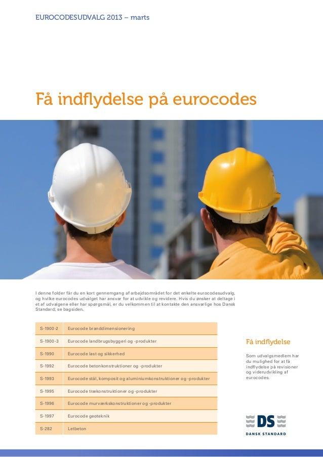 EUROCODESUDVALG 2013 – martsFå indflydelse på eurocodesI denne folder får du en kort gennemgang af arbejdsområdet for det ...