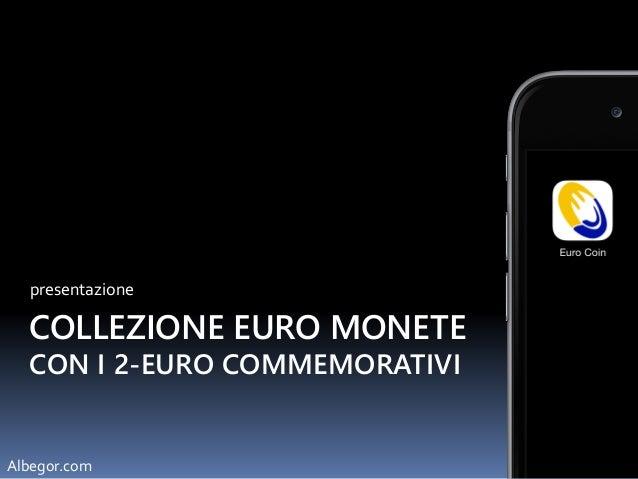 COLLEZIONE EURO MONETE CON I 2EURO COMMEMORATIVI presentazione caratteristiche Albegor.com