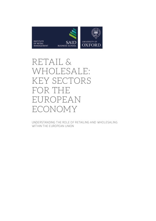 Retail & wholesale: key sectors for the European economy Understanding the role of retailing and wholesaling within the Eu...