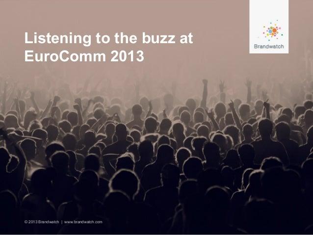 Listening to the buzz atEuroComm 2013© 2013 Brandwatch | www.brandwatch.com