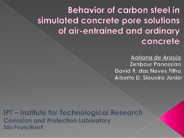 BEHAVIOR OF CARBON STEEL IN SIMULATED CONCRETE PORE SOLUTIONS OF AIR-ENTRAINED AND CONVENTIONAL CONCRETE (EUROCORR 2012 paper 1176)